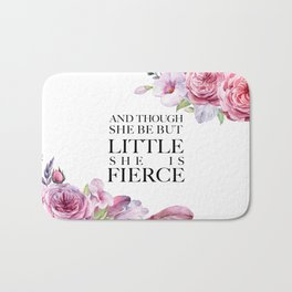 And though she be but little she is FIERCE - Shakespeare Bath Mat
