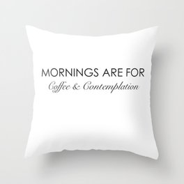 Mornings are for coffee and contemplation quote Throw Pillow
