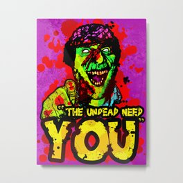 The Undead Need YOU! Metal Print