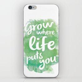 Grow Where Life Puts You iPhone Skin