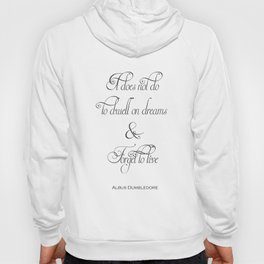 It Does Not Do To Dwell On Dreams And Forget To Live - Dumbledore Potter Quote Hoody