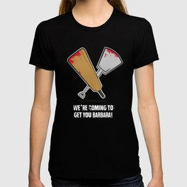 We're coming to get you Barbara! T-shirt
