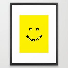 It Is What It Is Framed Art Print