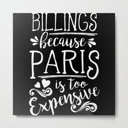 Billings Because Paris Is Too Expensive Metal Print
