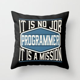 Programmer  - It Is No Job, It Is A Mission Throw Pillow