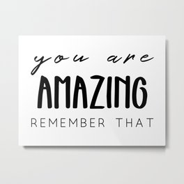 You are amazing, remember that Metal Print