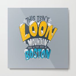 This Isn't Loon Mountain...  Metal Print