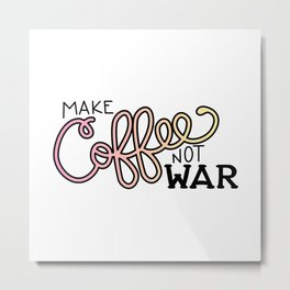 Coffee Not War (Sunset) Metal Print