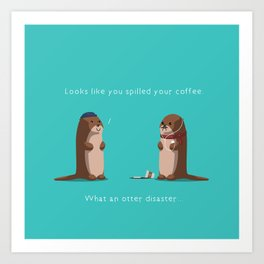 What an otter disaster Art Print