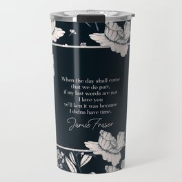 When the day shall come that we do part... Jamie Fraser Travel Mug
