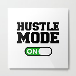 Hustle Mode Metal Print