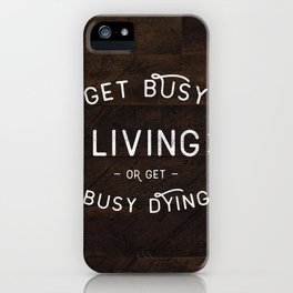 Get Busy Living or Get Busy Dying  iPhone Case
