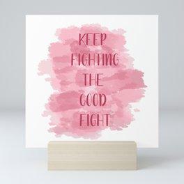 Keep Fighting The Good Fight - Pink Mini Art Print