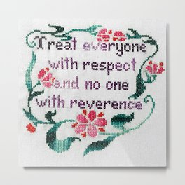 Treat everyone with respect and no one with reverence Metal Print