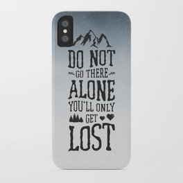 Do Not Go There Alone You'll Only Get Lost iPhone Case