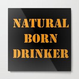 Natural Born Drinker Metal Print