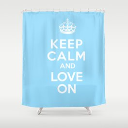 Keep Calm and Love On (Sky Blue) Shower Curtain