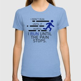 I Run Until The Pain Stops T-shirt