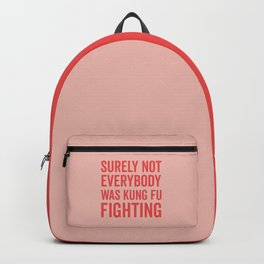 Surely Not Everybody Was Kung Fu Fighting, Quote Backpack