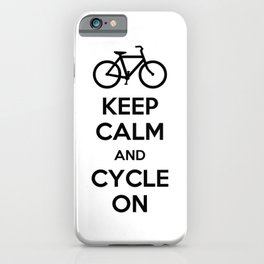 Keep Calm and Cycle On iPhone Case