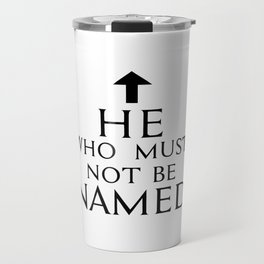 He Who Must Not Be Named Travel Mug