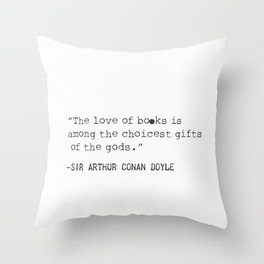 """""""The love of books is among the choicest gifts of the gods.""""   Sir Arthur Conan Doyle Throw Pillow"""