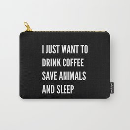 I JUST WANT TO DRINK COFFEE SAVE ANIMALS AND SLEEP (Black & White) Carry-All Pouch