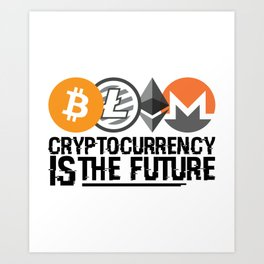 Cryptocurrency Is The Future Quote Art Print
