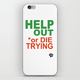 HELP OUT or DIE TRYING iPhone Skin