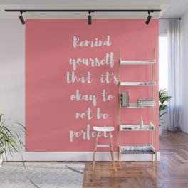 Remind yourself that it's okay not to be perfect Wall Mural