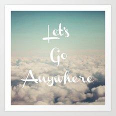 Let's Go Anywhere Art Print