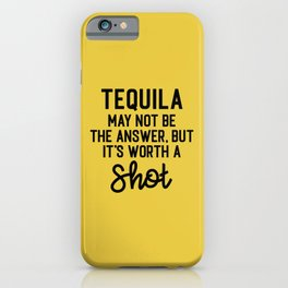 Tequila Worth A Shot Funny Quote iPhone Case