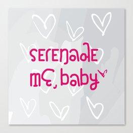 Serenade Me, Baby Canvas Print