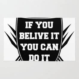 If you belive it you can do it Rug