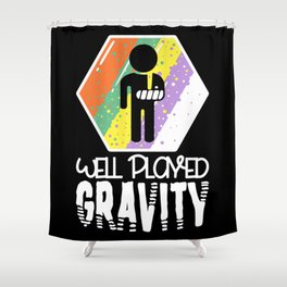 Well Played Gravity - Get Well Broken Arm Fun Gift Shower Curtain