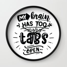 My brain has too many tabs open - Funny hand drawn quotes illustration. Funny humor. Life sayings. Wall Clock
