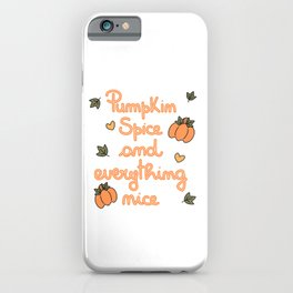 Cute hand drawn lettering pumpkin spice and everything nice quote iPhone Case