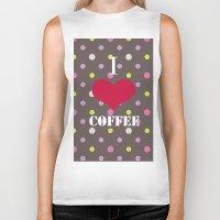 coffe Biker Tanks featuring I Love Coffe by Brad Josh