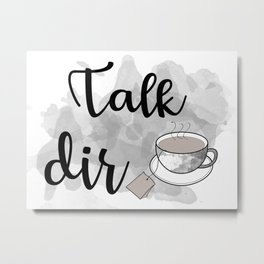 Talk DirTea Metal Print