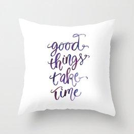 Good Things Take Time Throw Pillow