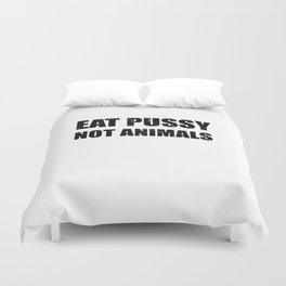 Eat Pussy Not Animals Vegan Vegetarian Gift Duvet Cover