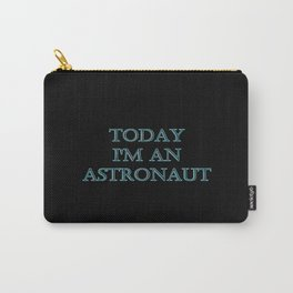 """Funny """"Today I'm an Astronaut"""" Joke Carry-All Pouch"""