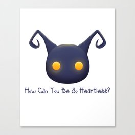 How Can You Be So Heartless? Canvas Print
