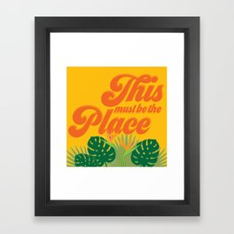 This Must be the Place - Tropical Framed Art Print