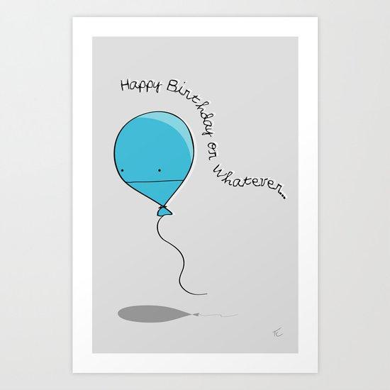 Happy Birthday or Whatever... Art Print