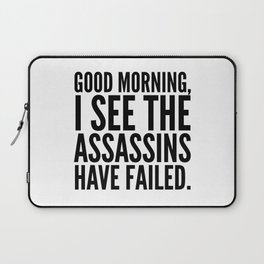 Good morning, I see the assassins have failed. Laptop Sleeve