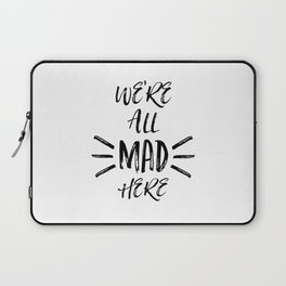 We are all mad here Laptop Sleeve