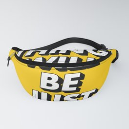 Everything Will Be Just Fine Fanny Pack