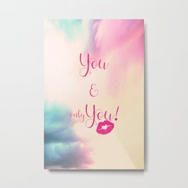 You & only You! {} Metal Print