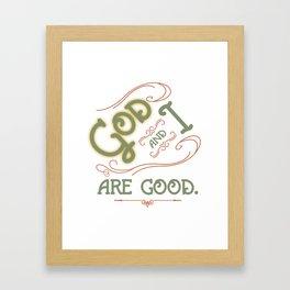 God and I are good. Light Green Framed Art Print